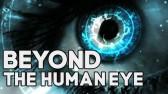 beyond the human eye