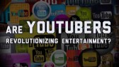 Are-YouTubers-Revolutionizing-Entertainment